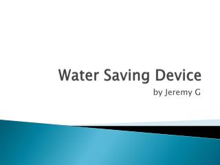 Water Saving Device