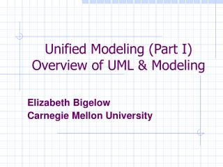 Unified Modeling (Part I) Overview of UML & Modeling
