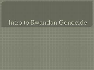 Intro to Rwandan Genocide