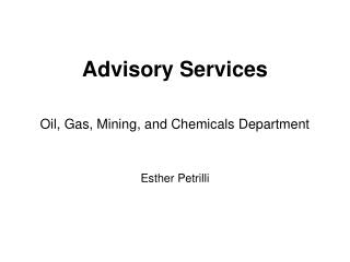 Advisory Services  Oil, Gas, Mining, and Chemicals Department   Esther Petrilli
