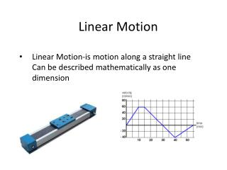Linear Motion-is motion along a straight line Can be described mathematically as one dimension