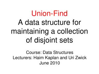 Union-Find  A data structure for  maintaining a collection  of disjoint sets