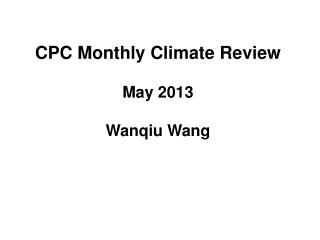 CPC Monthly Climate Review May 2013 Wanqiu  Wang
