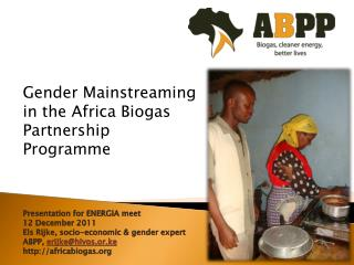 Gender Mainstreaming in the Africa Biogas Partnership Programme Presentation for ENERGIA meet