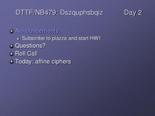Announcements: Subscribe to piazza  and start HW1 Questions? Roll Call Today: affine ciphers