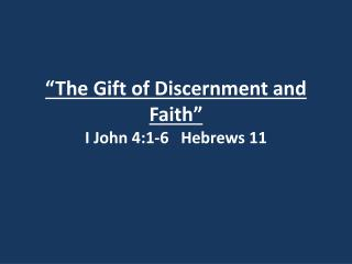 """The Gift of Discernment and Faith"" I John 4:1-6   Hebrews 11"
