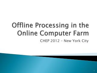 Offline Processing in the Online Computer Farm