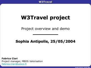 W3Travel project Project overview and demo __________ Sophia Antipolis, 25/05/2004