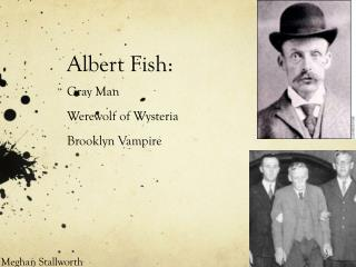 Albert  Fish: Gray  Man Werewolf  of  Wysteria Brooklyn  Vampire
