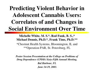 Michelle White, M. S.*, Rod Funk, B. S.,* Michael Dennis, Ph.D.*, Frank Tims, Ph.D.**
