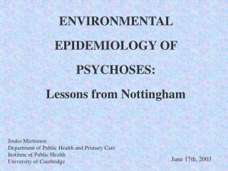 ENVIRONMENTAL EPIDEMIOLOGY OF PSYCHOSES:  Lessons from Nottingham