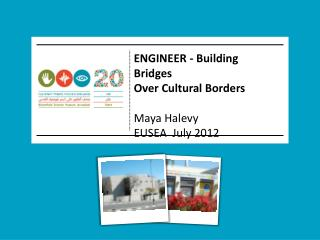 ENGINEER  - Building Bridges  Over  Cultural  Borders Maya Halevy   EUSEA  July 2012