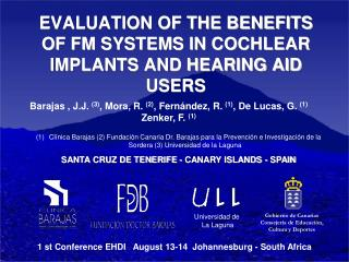 EVALUATION OF THE BENEFITS OF FM SYSTEMS IN COCHLEAR IMPLANTS AND HEARING AID USERS