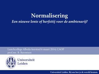 Normalisering Een nieuwe lente  of  herfsttij voor  de  ambtenarij ?
