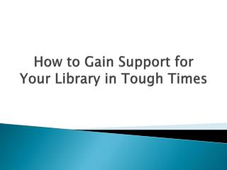 How to Gain Support for Your Library in Tough Times