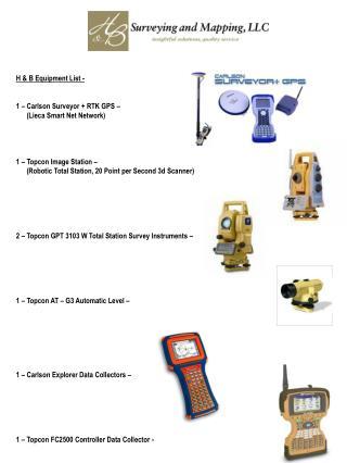 H & B Equipment List -  1 –  Carlson Surveyor + RTK GPS –        ( Lieca  Smart Net Network)