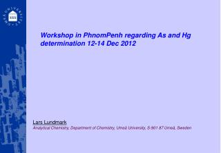 Workshop in PhnomPenh regarding As and Hg determination 12-14 Dec 2012
