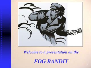 Welcome to a presentation on the  FOG BANDIT