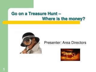 Go on a Treasure Hunt –                            Where is the money?