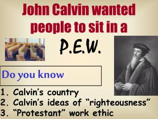 John Calvin wanted people to sit in a
