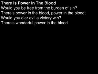 There is Power In The Blood Would you be free from the burden of sin?