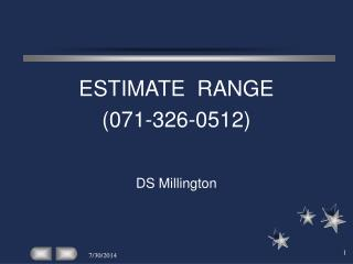 ESTIMATE  RANGE (071-326-0512) 				DS Millington