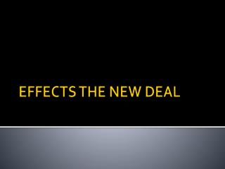 EFFECTS THE NEW DEAL