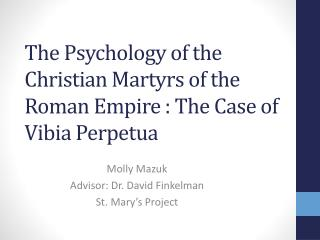 The Psychology of the Christian Martyrs of the Roman  Empire  : The Case of  Vibia  Perpetua