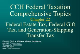 CCH Federal Taxation Comprehensive Topics Chapter 22 Federal Estate Tax, Federal Gift Tax, and Generation-Skipping Trans