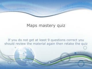 Maps mastery quiz