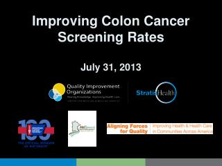 Improving Colon Cancer  Screening Rates July 31, 2013