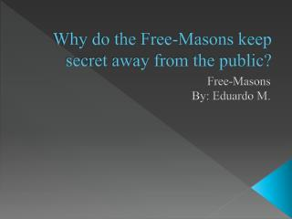 Why do the Free-Masons keep secret away from the public?