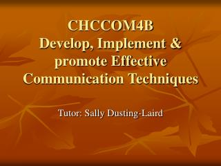 CHCCOM4B Develop, Implement  promote Effective Communication Techniques