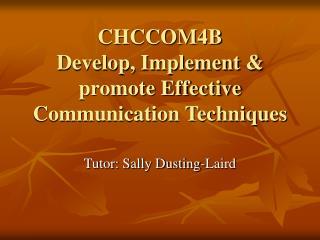 CHCCOM4B Develop, Implement  promote Effective Communication Techniques