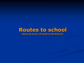 Routes to school Amics de la bici (Friends of the Bicycle)