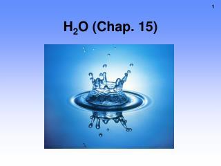 H 2 O (Chap. 15)