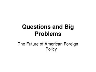 Questions and Big Problems