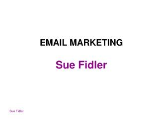 EMAIL MARKETING Sue Fidler