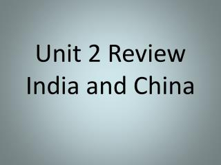 Unit 2 Review India and China