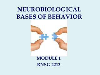 NEUROBIOLOGICAL BASES OF BEHAVIOR