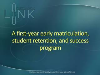 A first-year early matriculation, student retention, and success program