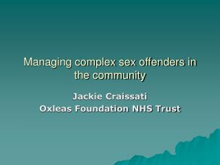 Managing complex sex offenders in the community