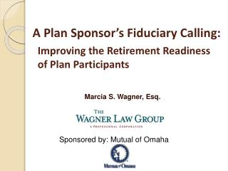 A Plan Sponsor's Fiduciary Calling:   Improving the Retirement Readiness    of Plan Participants