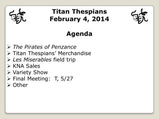 Titan Thespians February 4, 2014 Agenda The Pirates of Penzance Titan  Thespians' Merchandise