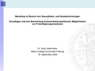 Dr. Jörg Lindenmeier Albert-Ludwigs-Universität Freiburg  19. September 2008