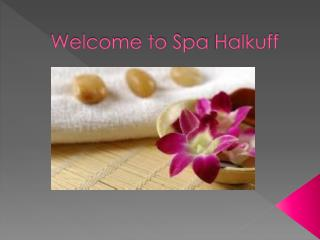 Welcome to Spa  Halkuff