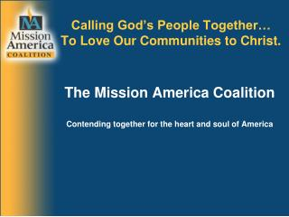 Calling God's People Together… To Love Our Communities to Christ.