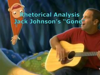 "Rhetorical Analysis Jack Johnson's ""Gone"""