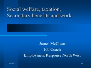 Social welfare, taxation, Secondary benefits and work