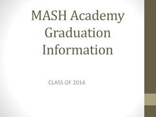MASH Academy Graduation Information